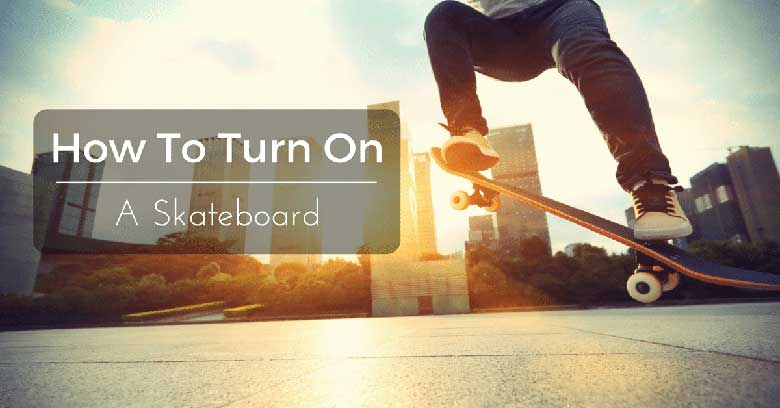 How-To-Turn-On-A-Skateboard