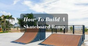 How-To-Build-A-Skateboard-Ramp-