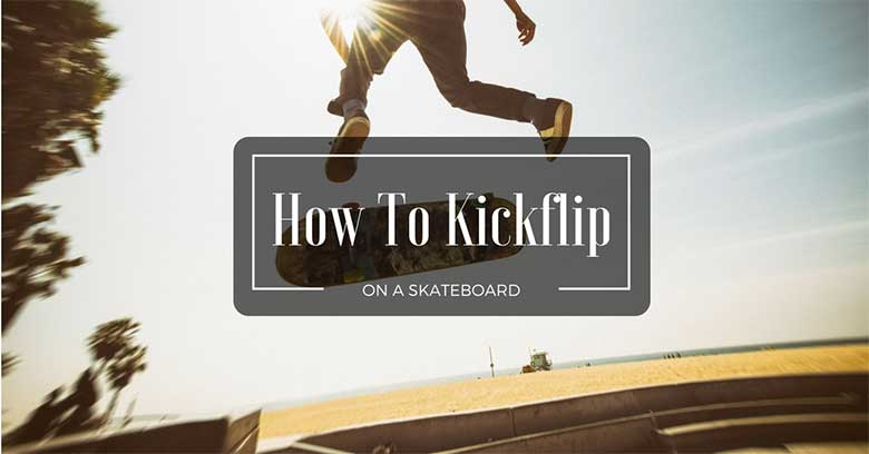 4 Lessons On How To Do A Kickflip Skateboard For Beginners