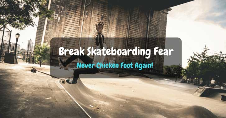 break-skateboarding-fear-never-chicken-foot-again-e1511238552928