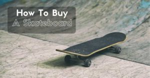How-To-Buy-A-Skateboard